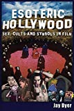 Esoteric Hollywood:: Sex, Cults and Symbols in Film (English Edition)