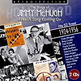 The Songs of Jimmy McHugh: I Feel A Song Coming On - His 52 Finest 1924-1956