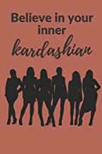 Believe in your Inner Kardashian: A 120 pages Journal and Diary to pen down your thoughts while taking over the World