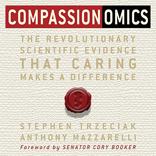 Compassionomics: The Revolutionary Scientific Evidence That Caring Makes a Difference audiobook cover art