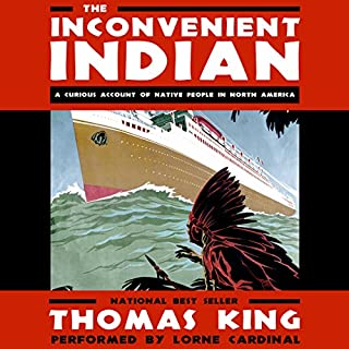 The Inconvenient Indian     A Curious Account of Native People in North America              Written by:                                                                                                                                 Thomas King                               Narrated by:                                                                                                                                 Lorne Cardinal                      Length: 9 hrs and 56 mins     112 ratings     Overall 4.7
