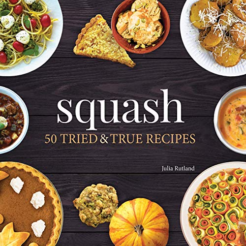 Compare Textbook Prices for Squash: 50 Tried and True Recipes Nature's Favorite Foods Cookbooks  ISBN 9781591939092 by Rutland, Julia