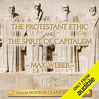 The Protestant Ethic and the Spirit of Capitalism                   By:                                                                                                                                 Max Weber                               Narrated by:                                                                                                                                 Monroe Clark McBride                      Length: 5 hrs and 17 mins     34 ratings     Overall 4.1