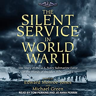 The Silent Service in World War II     The Story of the U.S. Navy Submarine Force in the Words of the Men Who Lived It              By:                                                                                                                                 Edward Monroe-Jones,                                                                                        Michael Green                               Narrated by:                                                                                                                                 Tom Perkins,                                                                                        Jo Anna Perrin                      Length: 10 hrs and 4 mins     64 ratings     Overall 4.5