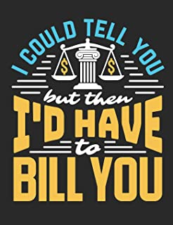 I Could Tell You But Then I'd Have To Bill You: Lawyer Notebook, Blank Paperback Attorney Book For Writing Notes, Legal Gifts, 150 Pages, college ruled