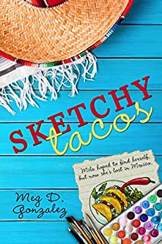 [Meg D. Gonzalez]のSketchy Tacos (International Adventures Book 1) (English Edition)