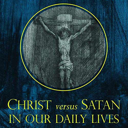 Christ Versus Satan in Our Daily Lives Audiobook By Robert J. Spitzer PhD cover art