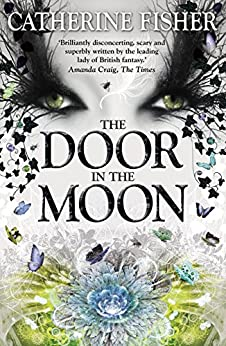 The Door in the Moon: Book 3 (Chronoptika) by [Catherine Fisher]
