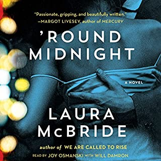 'Round Midnight                   By:                                                                                                                                 Laura McBride                               Narrated by:                                                                                                                                 Joy Osmanski,                                                                                        Will Damron                      Length: 11 hrs and 17 mins     35 ratings     Overall 4.0