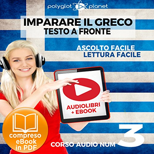 Couverture de Imparare il Greco - Lettura Facile - Ascolto Facile - Testo a Fronte: Greco Corso Audio Num. 3 [Learn Greek - Easy Reading - Easy Listening]