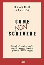 Scaricare Libri Come non scrivere. Consigli ed esempi da seguire, trappole e scemenze da evitare quando si scrive in italiano. Con ebook PDF