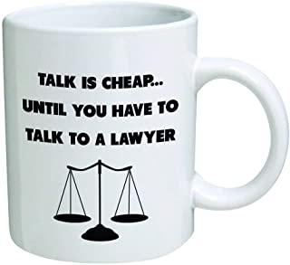 Funny Mug - Talk is cheap until you talk to a lawyer. Attorney, law - 11 OZ Coffee Mugs - Inspirational gifts and sarcasm - By A Mug To Keep TM