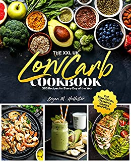 The XXL UK Low Carb Cookbook: 365 Recipes for Every Day of the Year incl. Side Dishes, Desserts, Snacks and More (English Edition) par [Bryan M.  Hollister]