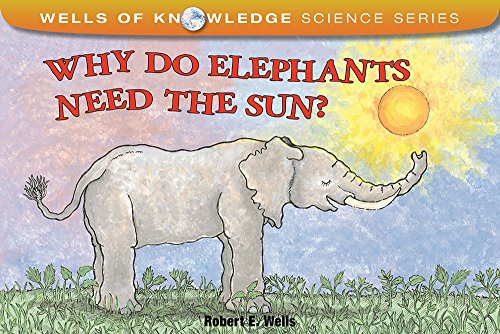 Why Do Elephants Need the Sun? (Wells of Knowledge Science Series)