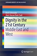 Dignity in the 21st Century: Middle East and West (SpringerBriefs in Philosophy) (English Edition)