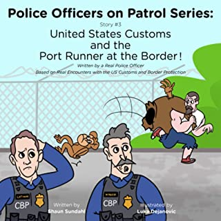 United States Customs and the Port Runner at the Border!: Police Officers on Patrol Series