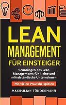 Lean Management für Einsteiger: Grundlagen des Lean Managements für kleine und mittelständische Unternehmen - mit vielen Praxisbeispielen
