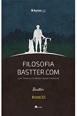 Filosofia Bastter.com 2021 - Atualizado: Vida, Trabalho e Tranquilidade Financeira eBook Kindle