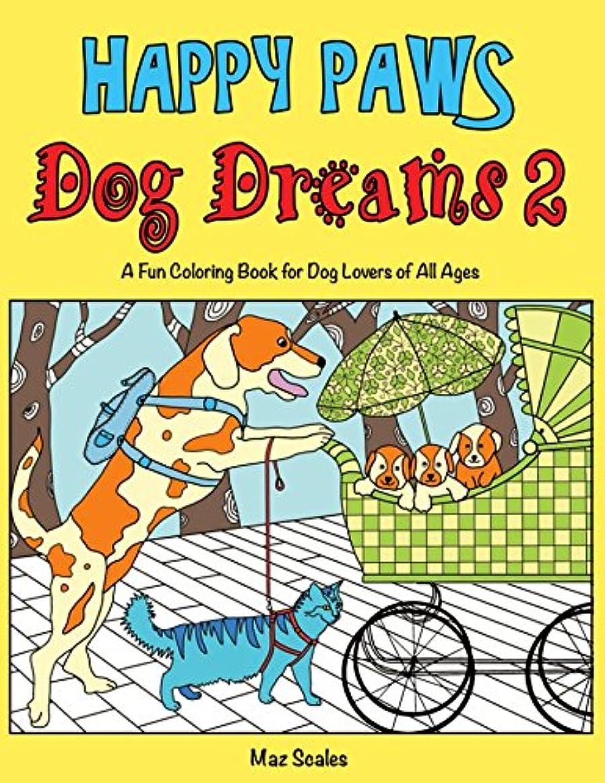 永遠の勝利学習Happy Paws Dog Dreams 2: A Fun Coloring Book of Dogs for Dog Lovers of all Ages