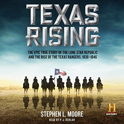 Texas Rising     The Epic History of the Lone Star Republic and the Rise of the Texas Rangers, 1836-1846              By:                                                                                                                                 Stephen L. Moore                               Narrated by:                                                                                                                                 P.J. Ochlan                      Length: 11 hrs and 20 mins     88 ratings     Overall 4.4