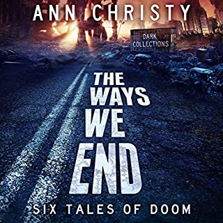 The Ways We End: Six Tales of Doom audiobook cover art