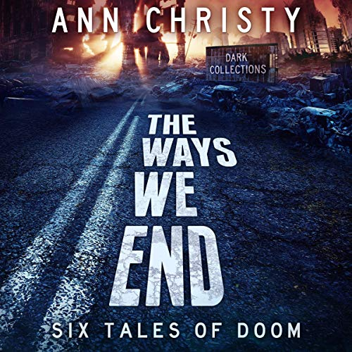 The Ways We End: Six Tales of Doom cover art