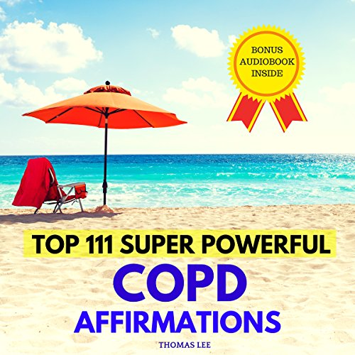 Top 111 Super Powerful COPD Affirmations                   By:                                                                                                                                 Thomas Lee                               Narrated by:                                                                                                                                 Ted Gitzke                      Length: 33 mins     Not rated yet     Overall 0.0