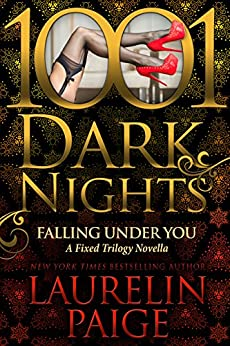 Falling Under You: A Fixed Trilogy Novella (1001 Dark Nights) by [Laurelin Paige]