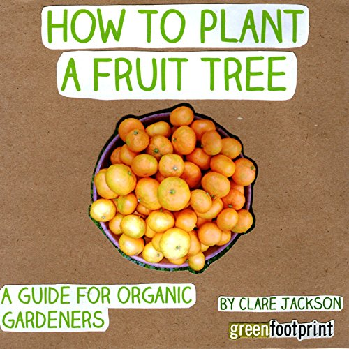 How to Plant a Fruit Tree: A Guide for Organic Gardeners audiobook cover art
