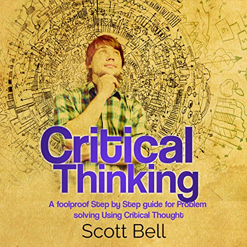 Critical Thinking     A Foolproof Step by Step Guide for Problem Solving Using Critical Thought              By:                                                                                                                                 Scott Bell                               Narrated by:                                                                                                                                 Kenneth Owen Maxon                      Length: 1 hr and 51 mins     5 ratings     Overall 4.2