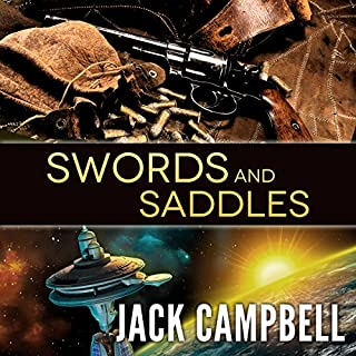 Swords and Saddles                   Written by:                                                                                                                                 Jack Campbell                               Narrated by:                                                                                                                                 Adam Verner                      Length: 6 hrs and 54 mins     Not rated yet     Overall 0.0