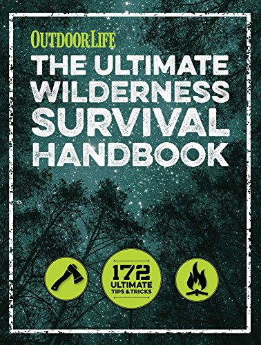 The Ultimate Wilderness Survival Handbook: 156 Tips for Any Environment (Outdoor Life)
