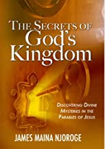 The Secrets of God's Kingdom: Discovering Divine Mysteries in the Parables of Jesus
