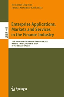 Enterprise Applications, Markets and Services in the Finance Industry: 10th International Workshop, FinanceCom 2020, Helsi...