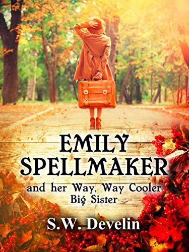 Emily Spellmaker and her Way, Way Cooler Big Sister (The Chronicles of Emily Spellmaker, in No Particular Order)