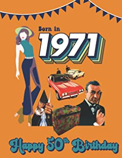 Born in 1971, Happy 50th Birthday: Year You Were Born 1971- Fact & Trivia book for 50th Birthday gift.