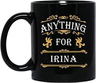 Personalized Name Gift For Men Women - Anything For Irina Coffee Mug Tea Cup 11 Ounces - Happy Birthday Gag Gifts For Him Her