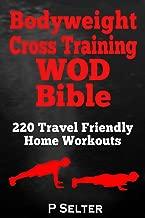 Bodyweight Cross Training WOD Bible: 220 Travel Friendly Home Workouts