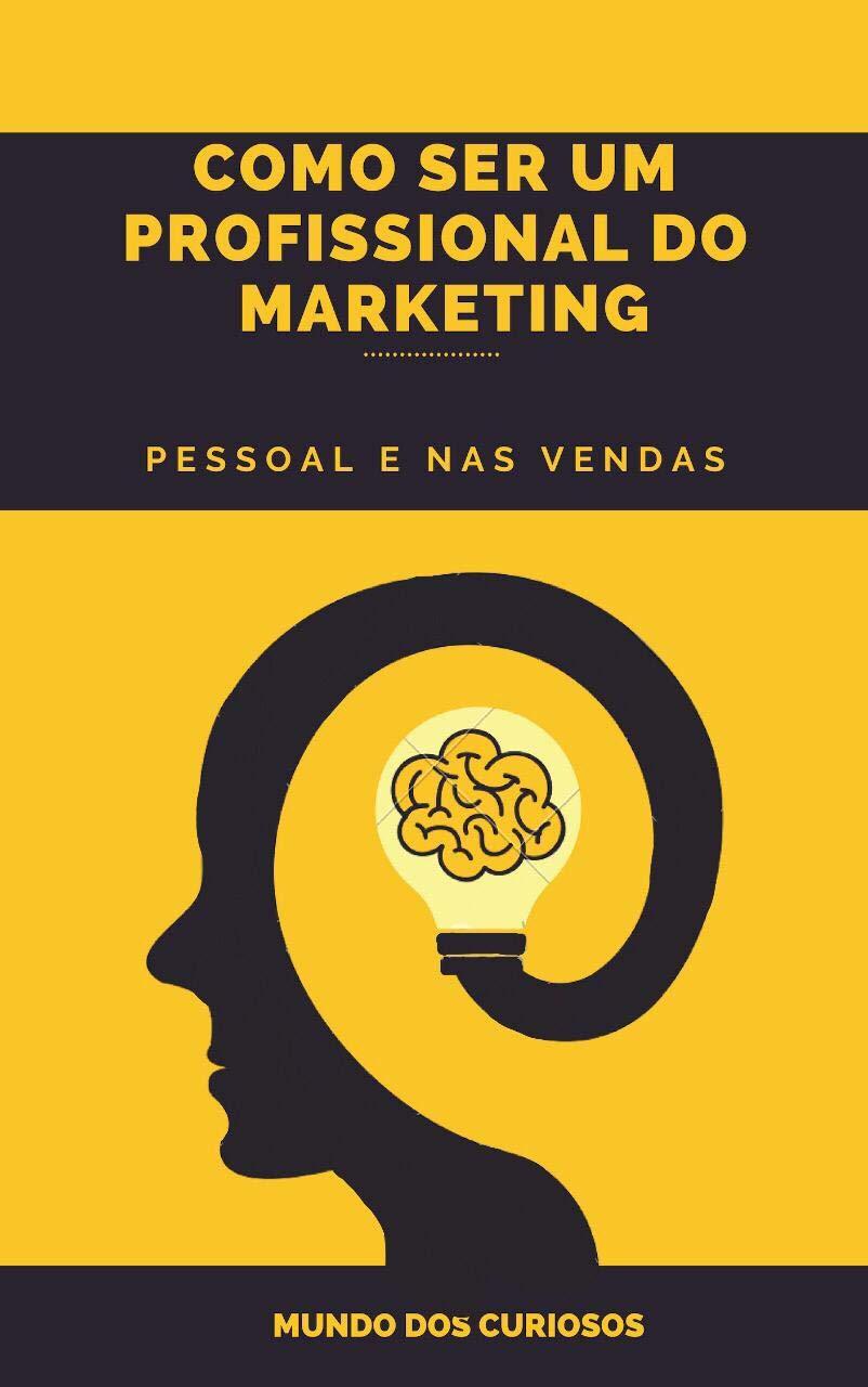 Como Ser um Profissional do Marketing: Pessoal e nas Vendas (Portuguese Edition)