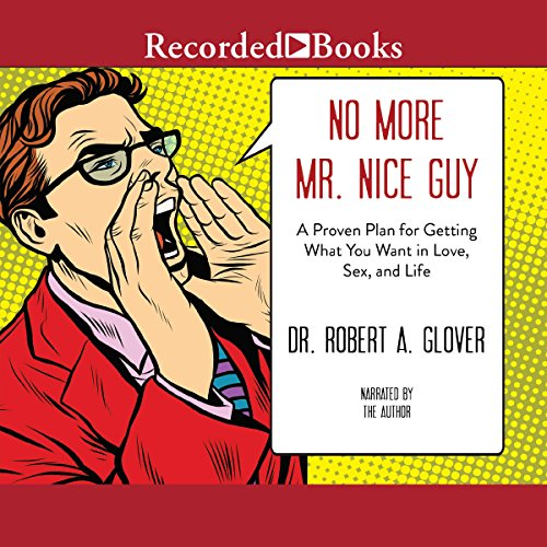 No More Mr. Nice Guy     A Proven Plan for Getting What You Want in Love, Sex and Life (Updated)              De :                                                                                                                                 Dr Robert Glover                               Lu par :                                                                                                                                 Dr Robert Glover                      Durée : 6 h et 49 min     16 notations     Global 4,6