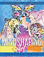 """MindShaping Art: Say Hello to the Story of """"I am following My Dream"""""""