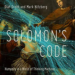 Solomon's Code                   Written by:                                                                                                                                 Olaf Groth,                                                                                        Mark Nitzberg                               Narrated by:                                                                                                                                 Peter Noble                      Length: 12 hrs and 1 min     Not rated yet     Overall 0.0