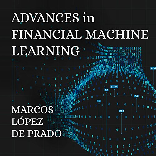 Advances in Financial Machine Learning                   By:                                                                                                                                 Marcos Lopez de Prado                               Narrated by:                                                                                                                                 Steven Jay Cohen                      Length: 12 hrs and 58 mins     Not rated yet     Overall 0.0