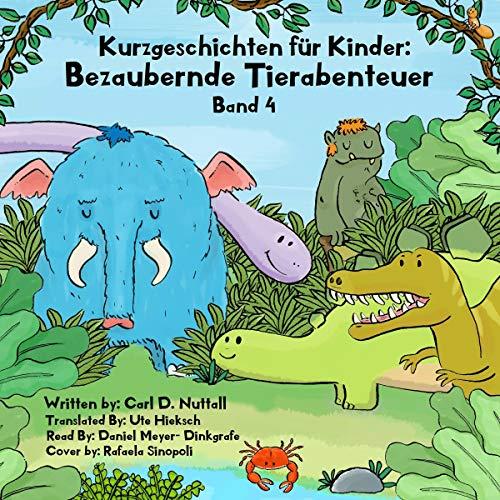 Kurzgeschichten für Kinder: Bezaubernde Tierabenteuer, Band 4 [Short Stories for Kids: Amazing Animal Adventures, Volume 4] audiobook cover art