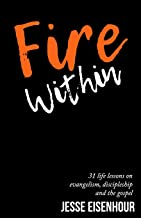 Fire Within: 31 life lessons on evangelism, discipleship and the Gospel