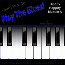 Learn How to Play the Blues! (Hippity Hoppity Hip Hop in the Key of A) [for Piano, Keys, Synth, Organ, And Keyboard Players]