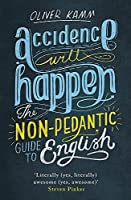 Accidence Will Happen: The Non-Pedantic Guide to English by Oliver Kamm(2015-10-22)