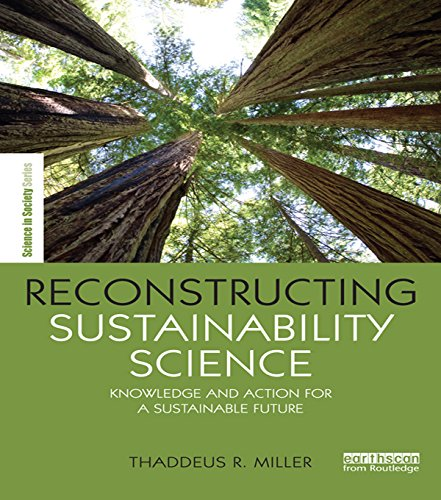Reconstructing Sustainability Science: Knowledge and action for a sustainable future (The Earthscan Science in Society Series)