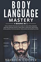 Body Language Mastery: 4 Books in 1: The Ultimate Psychology Guide to Analyzing, Reading and Influencing People Using Body...