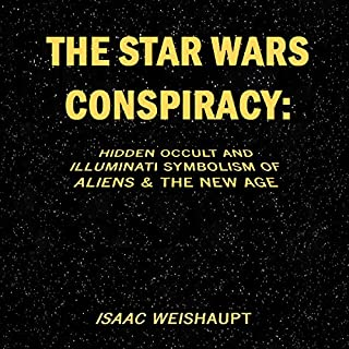 The Star Wars Conspiracy     Hidden Occult and Illuminati Symbolism of Aliens & the New Age              By:                                                                                                                                 Isaac Weishaupt                               Narrated by:                                                                                                                                 Isaac Weishaupt                      Length: 3 hrs and 9 mins     17 ratings     Overall 4.3